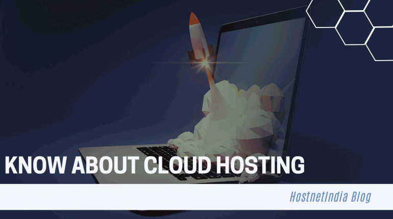 Know about Cloud Hosting