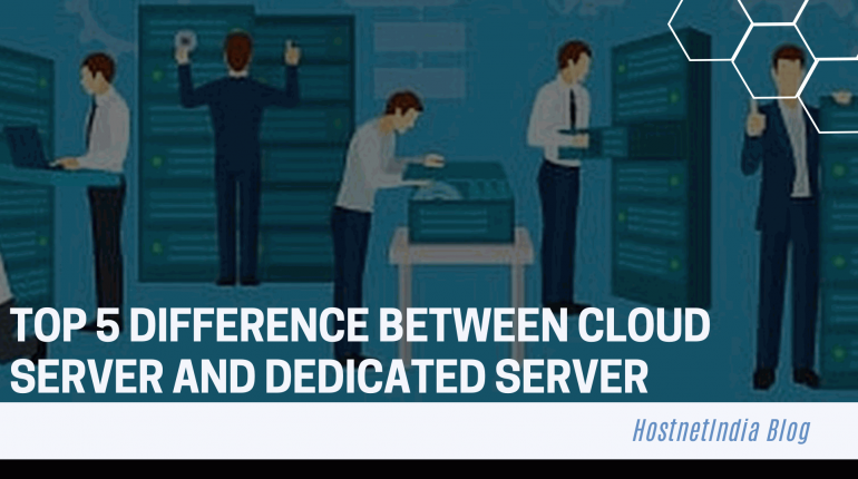 Top 5 Difference Between Cloud Server And Dedicated Server