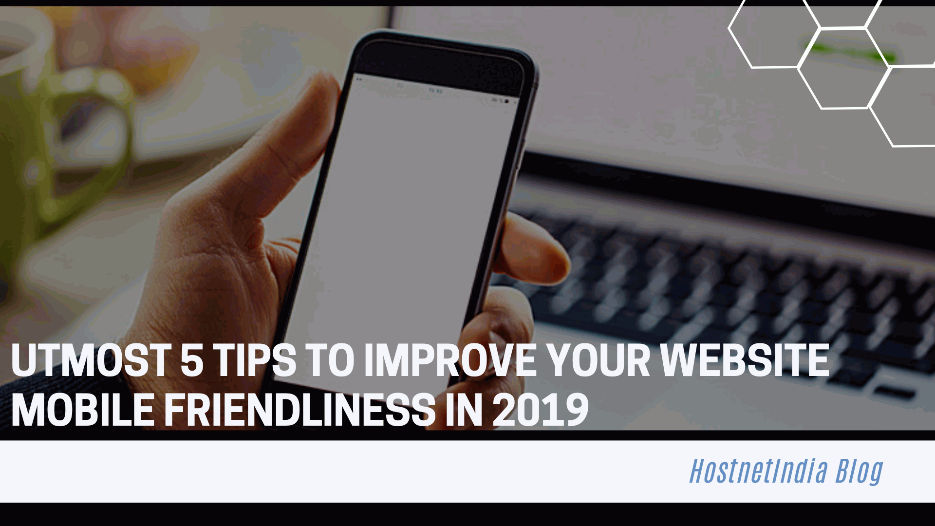 Utmost 5 Tips to Improve Your Website Mobile Friendliness in 2019