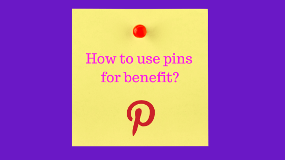 How to Use Pins for Benefit?